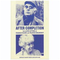 After Completion: The Later Letters of Charles Olson and Frances Boldereff