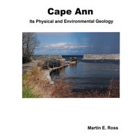 Cape Ann: Its Physical and Environmental Geology