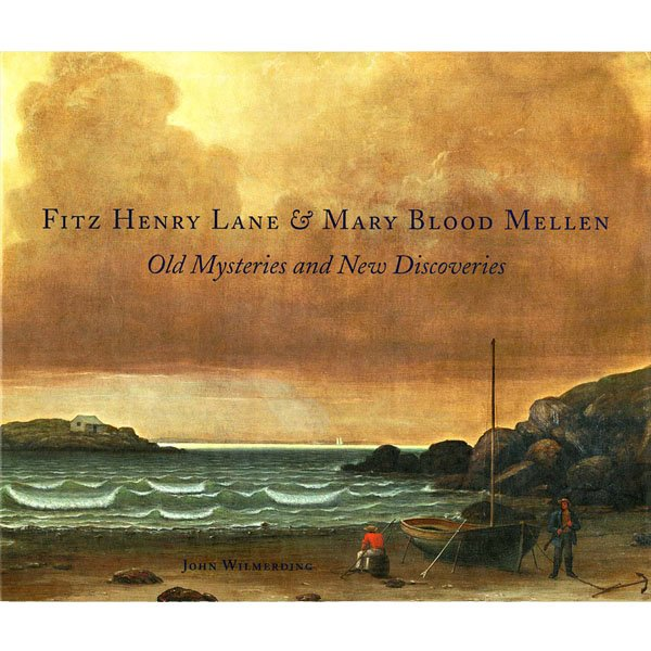 Fitz Henry Lane & Mary Blood Mellen: Old Mysteries and New Discoveries
