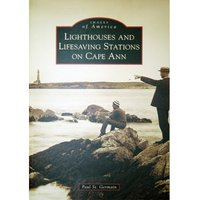 Images of America: Lighthouses and Lifesaving Stations on Cape Ann