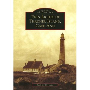 Images of America: Twin Lights of Thacher Island, Cape Ann