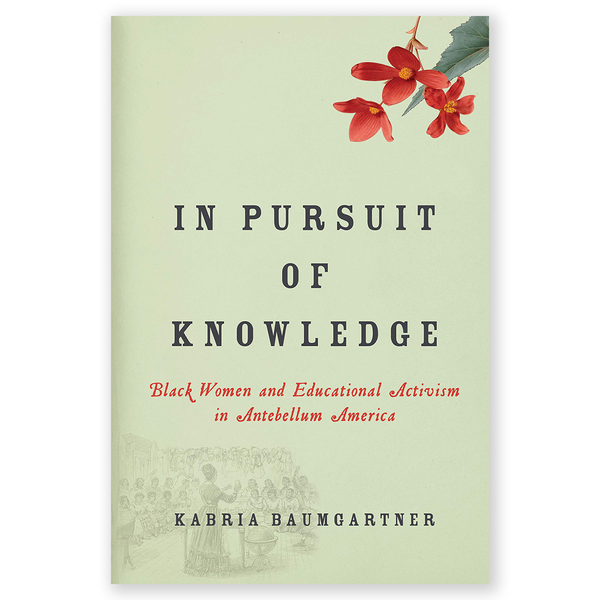 In Pursuit of Knowledge: Black Women and Educational Activism in Antebellum America