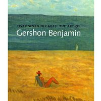 Over Seven Decades: The Art of Gershon Benjamin