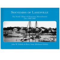 Souvenirs of Lanesville: The North Village of Gloucester, Massachusetts circa 1860-1960