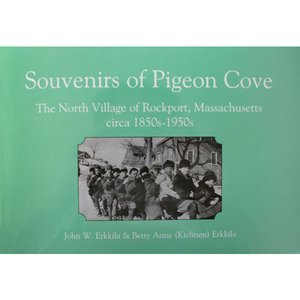 Souvenirs of Pigeon Cove: The North Village of Rockport, Massachusetts circa 1850s-1950s