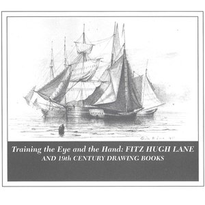 Training the Eye and the Hand: Fitz Hugh Lane and 19th Century Drawing Books